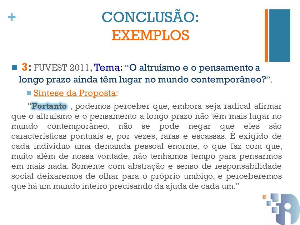 CONCLUSÃO: EXEMPLOS 3: FUVEST 2011, Tema: O altruísmo e o pensamento a longo prazo ainda têm lugar no mundo contemporâneo .