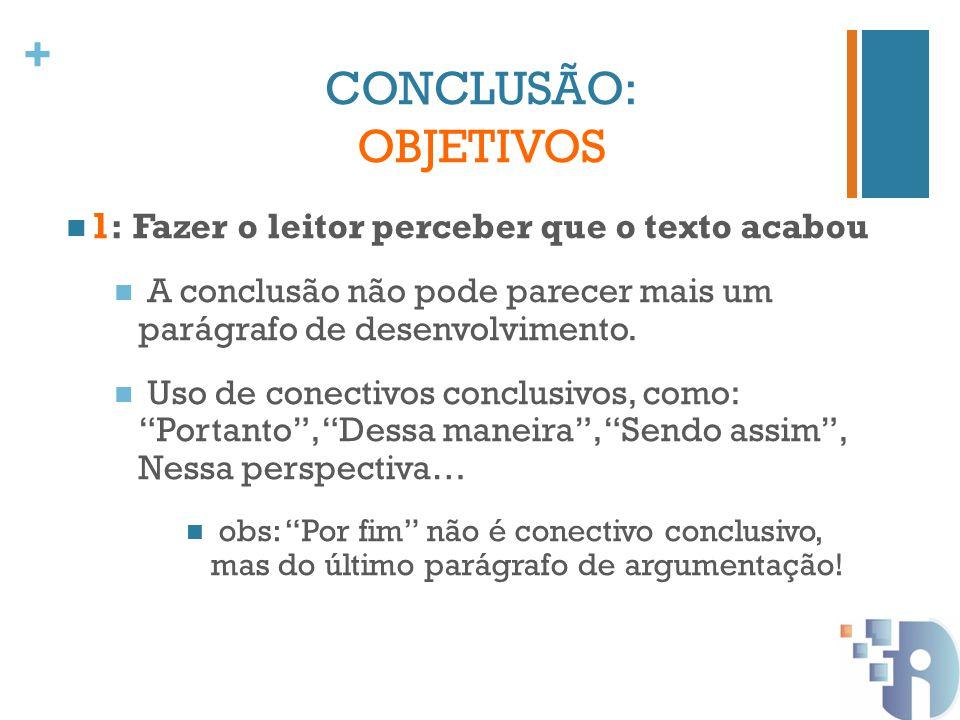 CONCLUSÃO: OBJETIVOS 1: Fazer o leitor perceber que o texto acabou