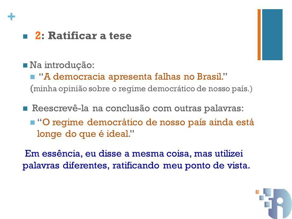 2: Ratificar a tese Na introdução: A democracia apresenta falhas no Brasil. (minha opinião sobre o regime democrático de nosso país.)