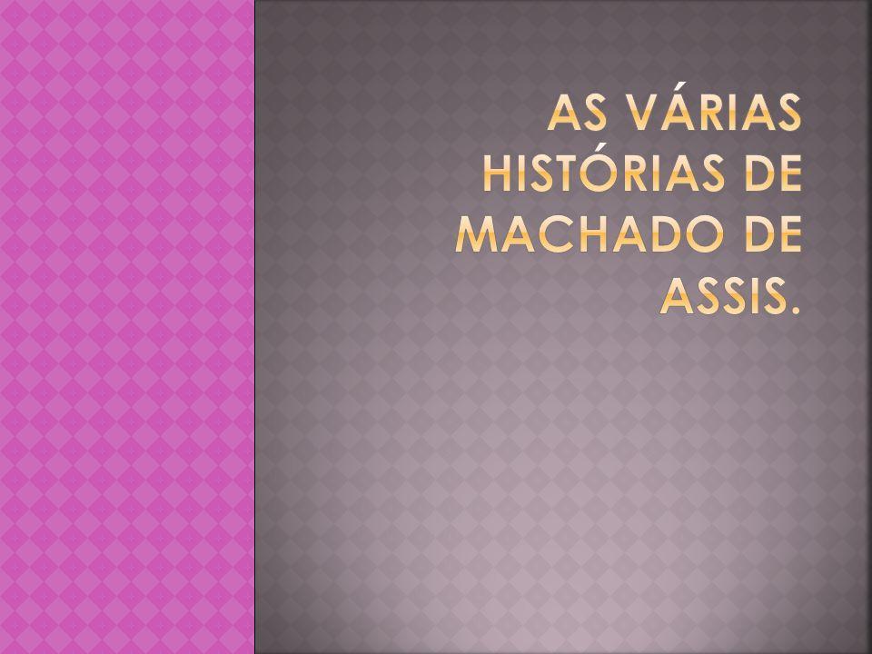 As várias histórias de Machado de Assis.