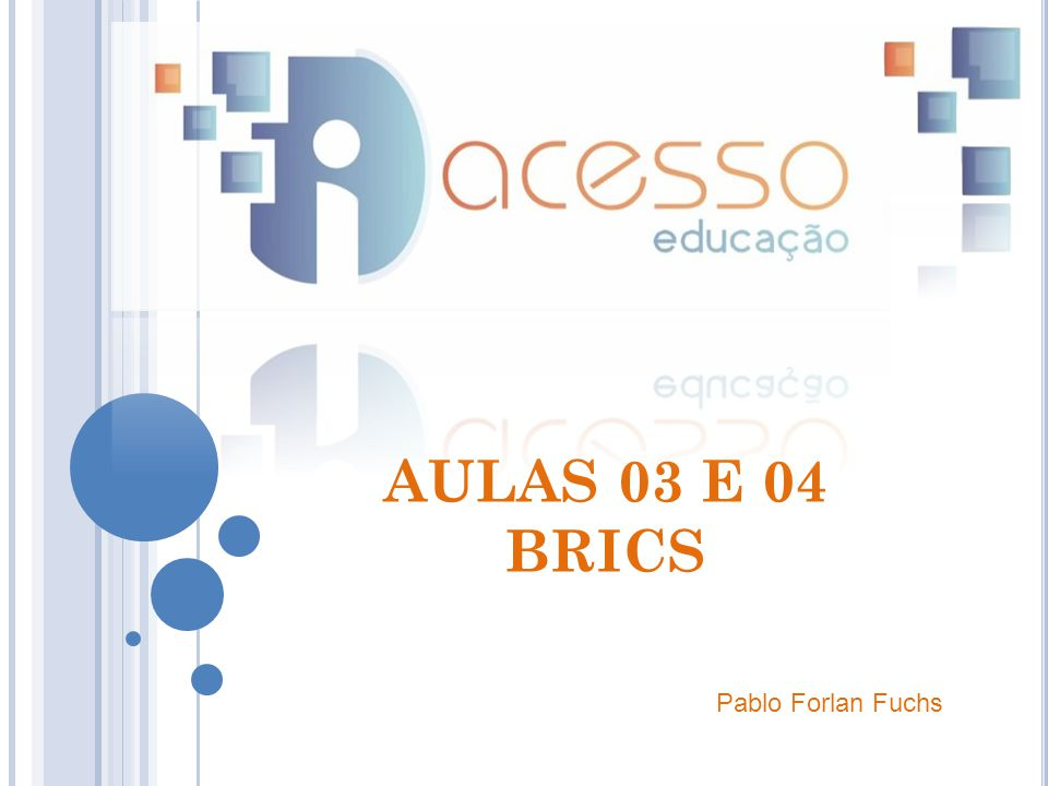 AULAS 03 E 04 BRICS Pablo Forlan Fuchs