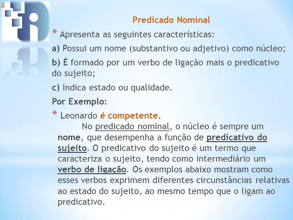 Predicado Nominal Apresenta as seguintes características: a) Possui um nome (substantivo ou adjetivo) como núcleo;