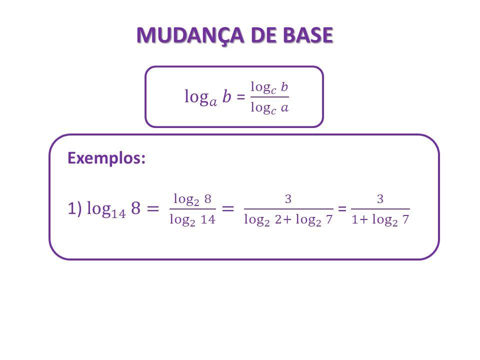 MUDANÇA DE BASE log 𝑎 𝑏 = log 𝑐 𝑏 log 𝑐 𝑎 Exemplos: