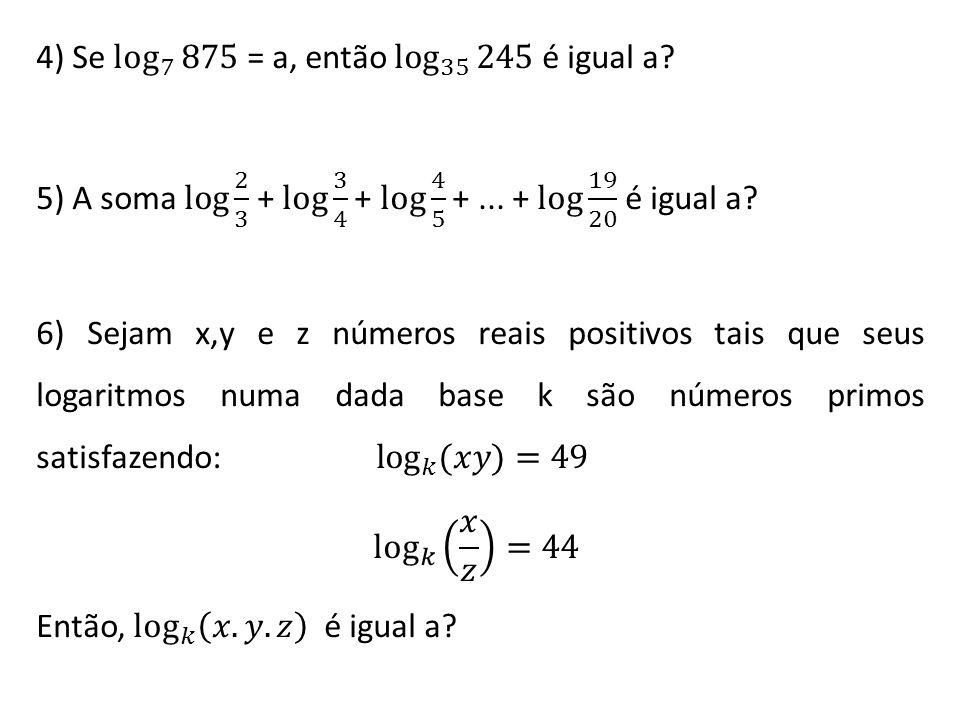 4) Se log 7 875 = a, então log 35 245 é igual a