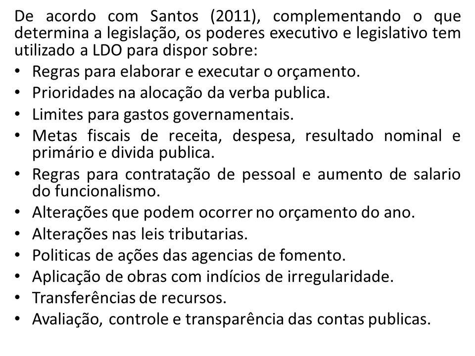 De acordo com Santos (2011), complementando o que determina a legislação, os poderes executivo e legislativo tem utilizado a LDO para dispor sobre: