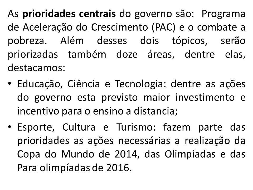 As prioridades centrais do governo são: Programa de Aceleração do Crescimento (PAC) e o combate a pobreza. Além desses dois tópicos, serão priorizadas também doze áreas, dentre elas, destacamos: