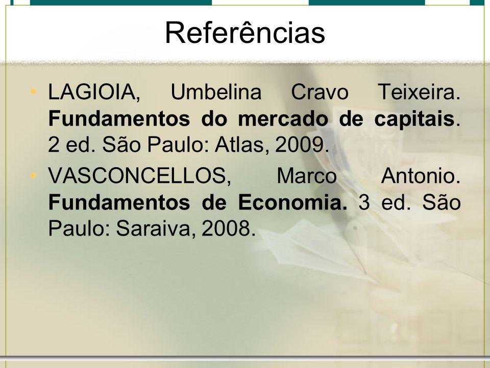 Referências LAGIOIA, Umbelina Cravo Teixeira. Fundamentos do mercado de capitais. 2 ed. São Paulo: Atlas, 2009.