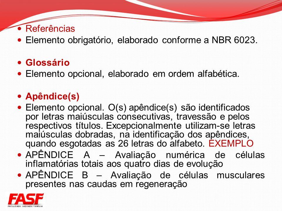 Referências Elemento obrigatório, elaborado conforme a NBR 6023. Glossário. Elemento opcional, elaborado em ordem alfabética.