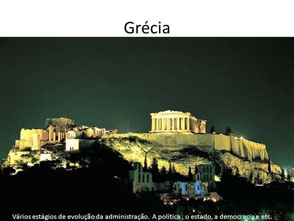 Grécia Vários estágios de evolução da administração. A política , o estado, a democracia e etc.
