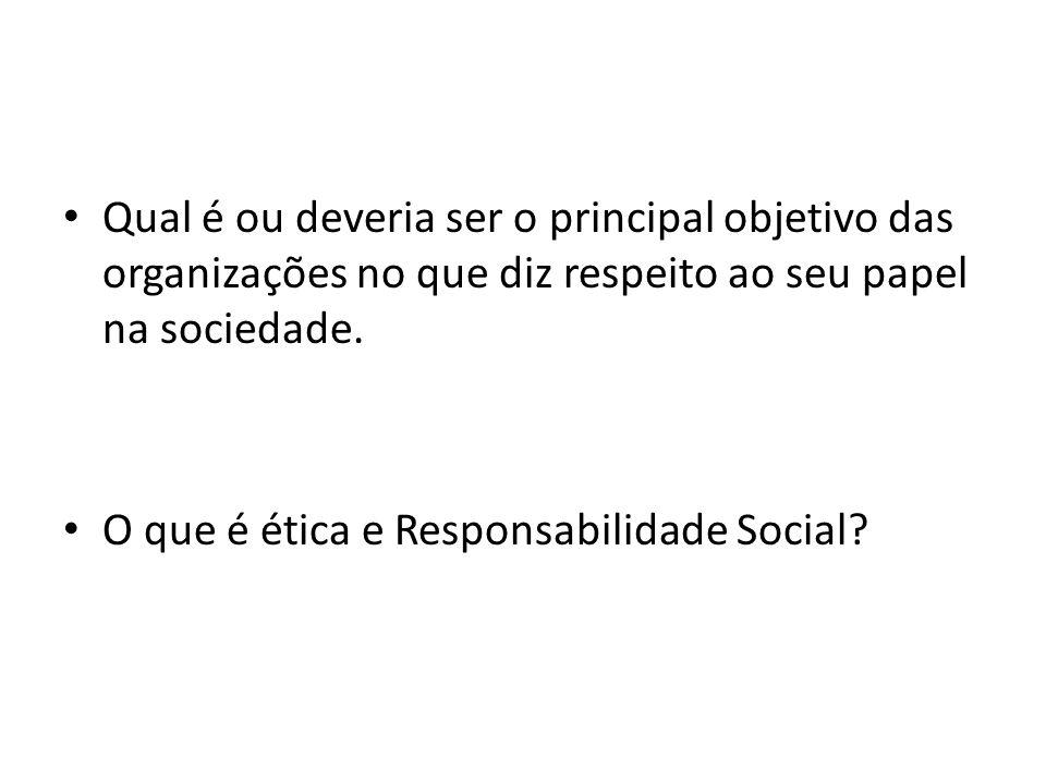 Qual é ou deveria ser o principal objetivo das organizações no que diz respeito ao seu papel na sociedade.