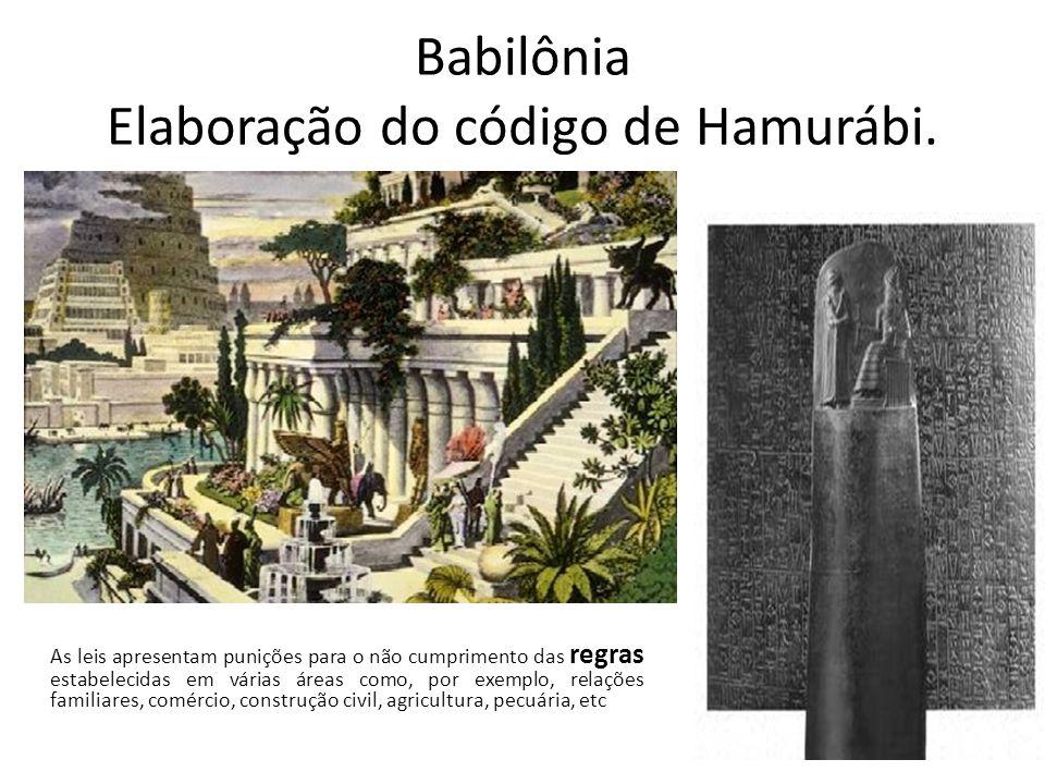 Babilônia Elaboração do código de Hamurábi.