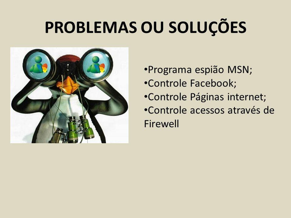 PROBLEMAS OU SOLUÇÕES Programa espião MSN; Controle Facebook;