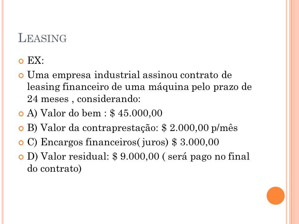 Leasing EX: Uma empresa industrial assinou contrato de leasing financeiro de uma máquina pelo prazo de 24 meses , considerando: