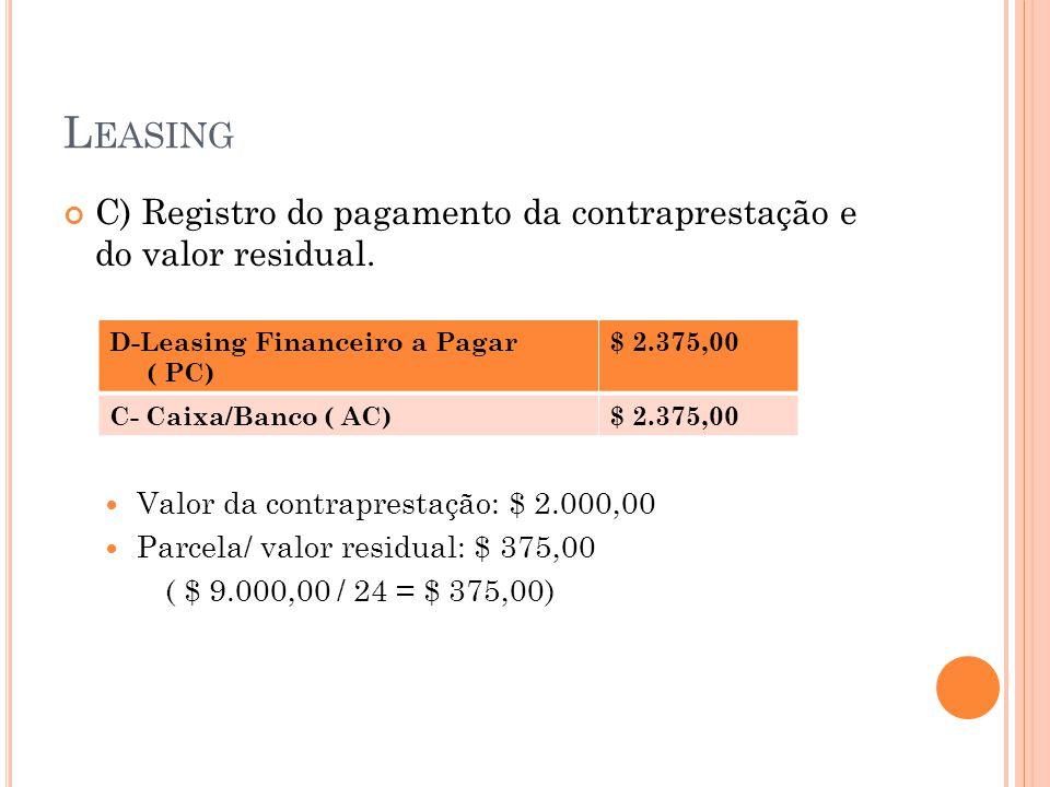 Leasing C) Registro do pagamento da contraprestação e do valor residual. Valor da contraprestação: $ 2.000,00.