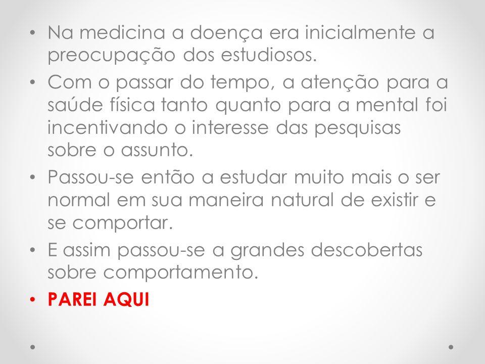 Na medicina a doença era inicialmente a preocupação dos estudiosos.