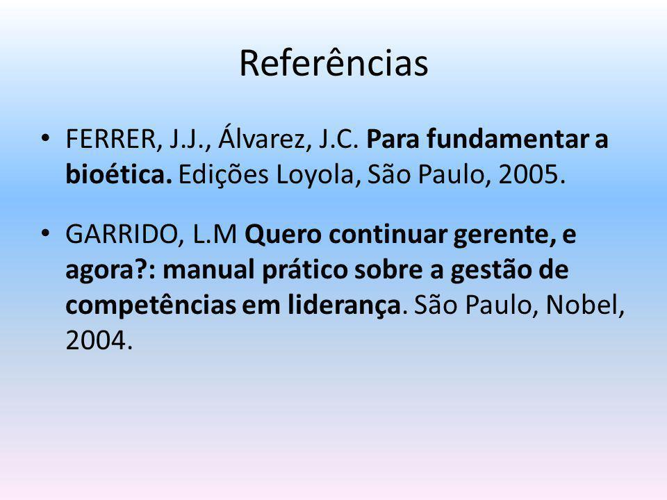 Referências FERRER, J.J., Álvarez, J.C. Para fundamentar a bioética. Edições Loyola, São Paulo, 2005.