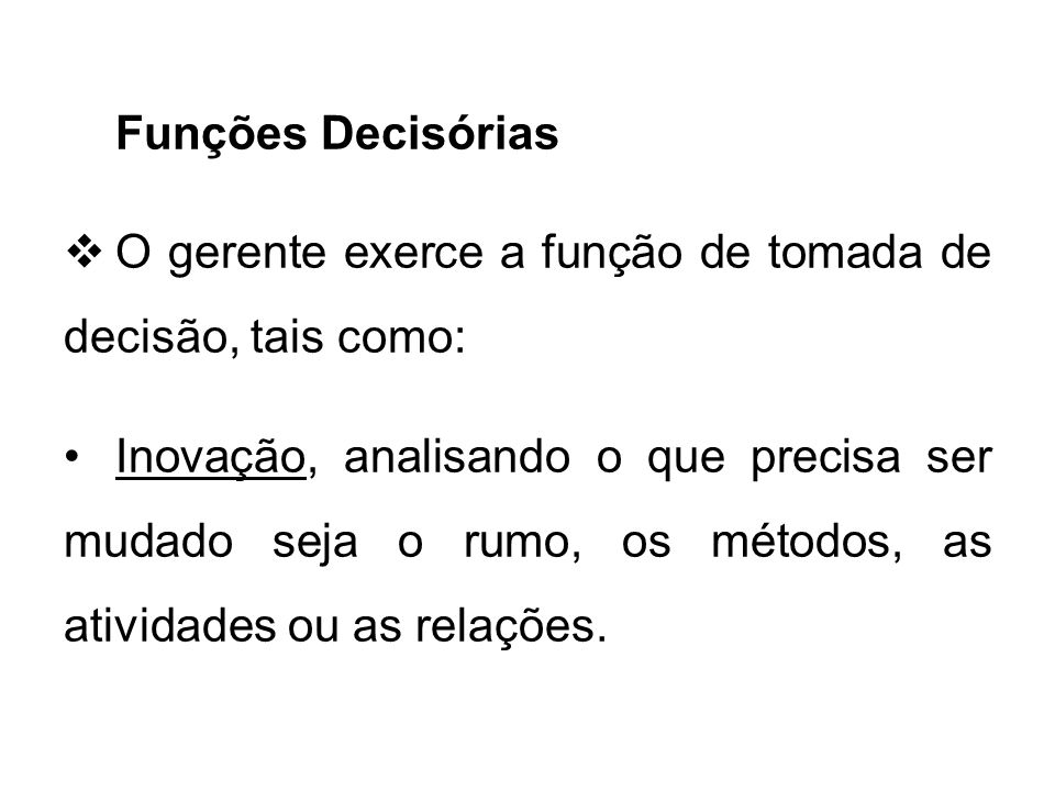 Funções Decisórias O gerente exerce a função de tomada de decisão, tais como: