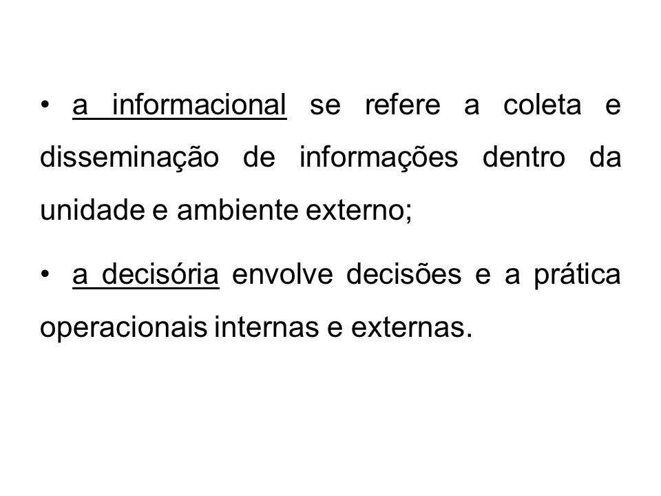 a informacional se refere a coleta e disseminação de informações dentro da unidade e ambiente externo;