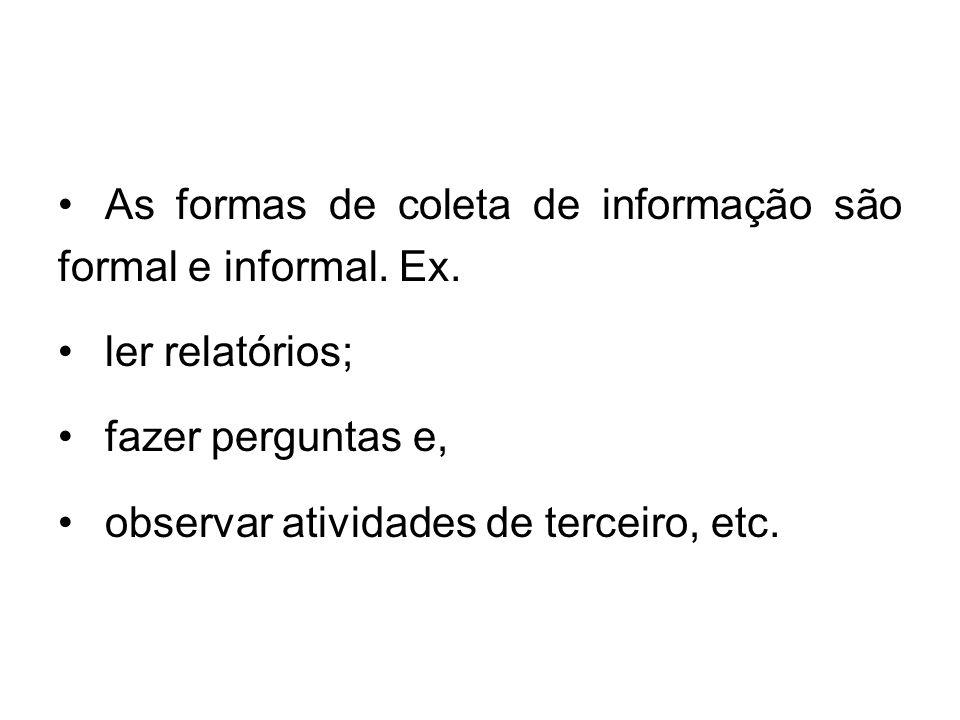 As formas de coleta de informação são formal e informal. Ex.