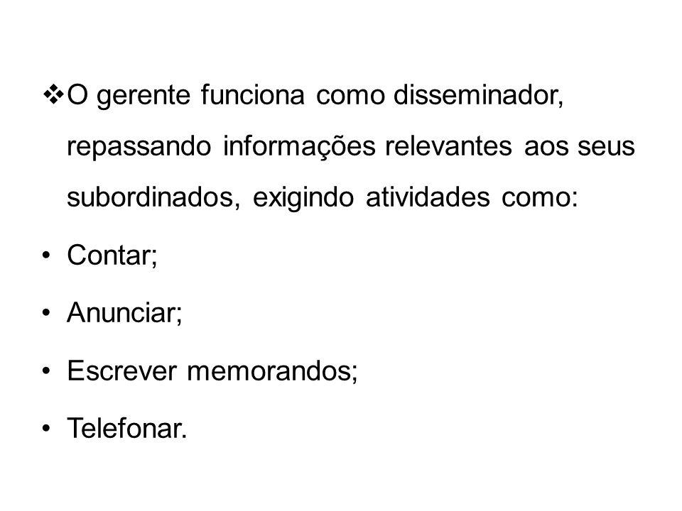 O gerente funciona como disseminador, repassando informações relevantes aos seus subordinados, exigindo atividades como: