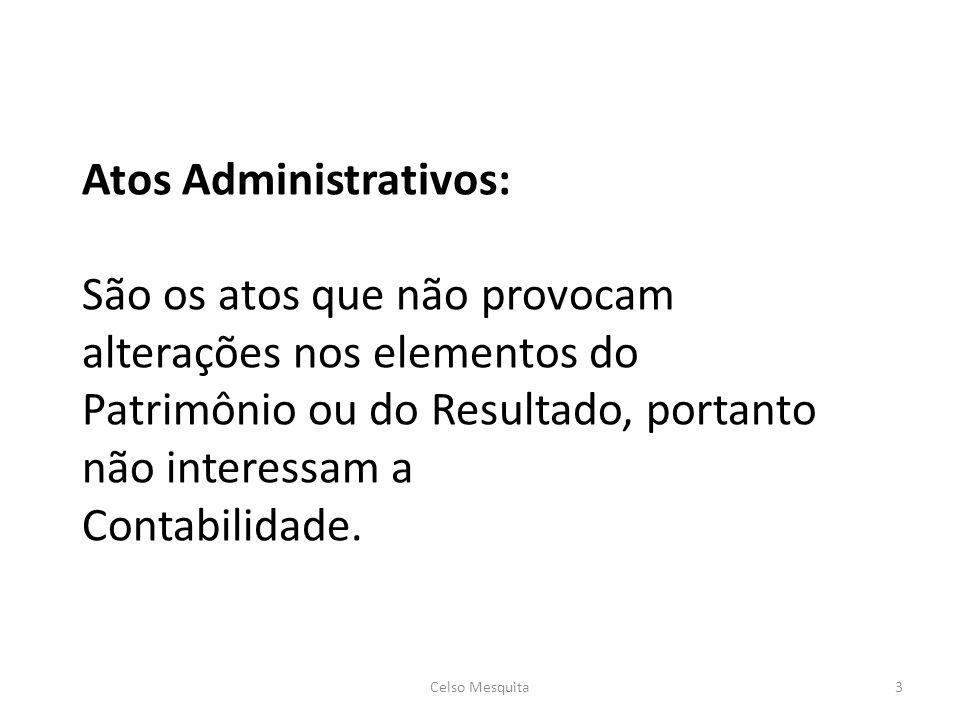 Atos Administrativos: São os atos que não provocam alterações nos elementos do Patrimônio ou do Resultado, portanto não interessam a Contabilidade.