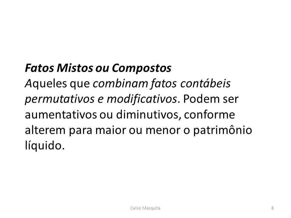 Fatos Mistos ou Compostos Aqueles que combinam fatos contábeis permutativos e modificativos. Podem ser aumentativos ou diminutivos, conforme alterem para maior ou menor o patrimônio líquido.