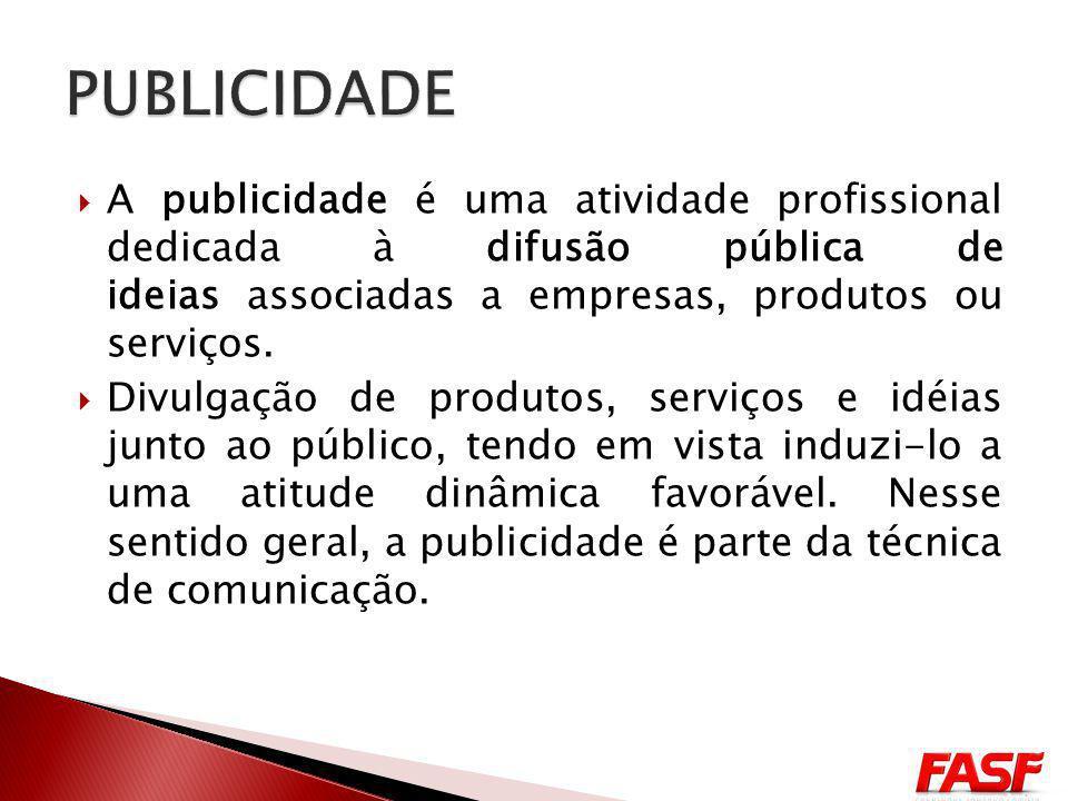 PUBLICIDADE A publicidade é uma atividade profissional dedicada à difusão pública de ideias associadas a empresas, produtos ou serviços.
