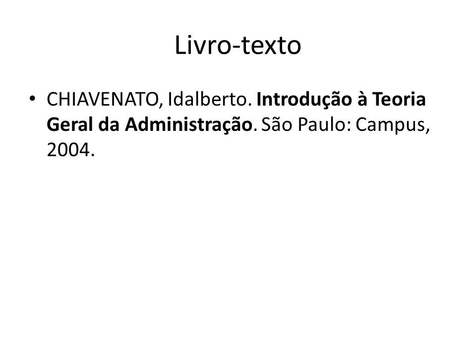 Livro-texto CHIAVENATO, Idalberto. Introdução à Teoria Geral da Administração.