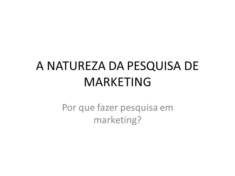 A NATUREZA DA PESQUISA DE MARKETING
