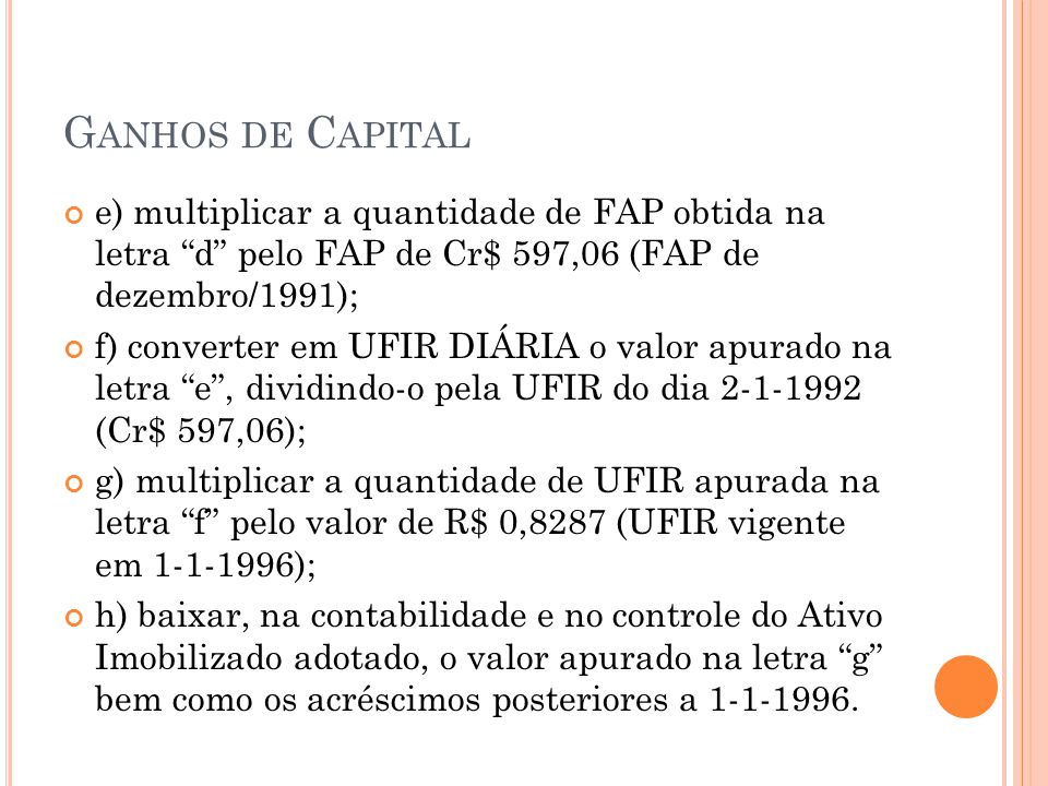 Ganhos de Capital e) multiplicar a quantidade de FAP obtida na letra d pelo FAP de Cr$ 597,06 (FAP de dezembro/1991);