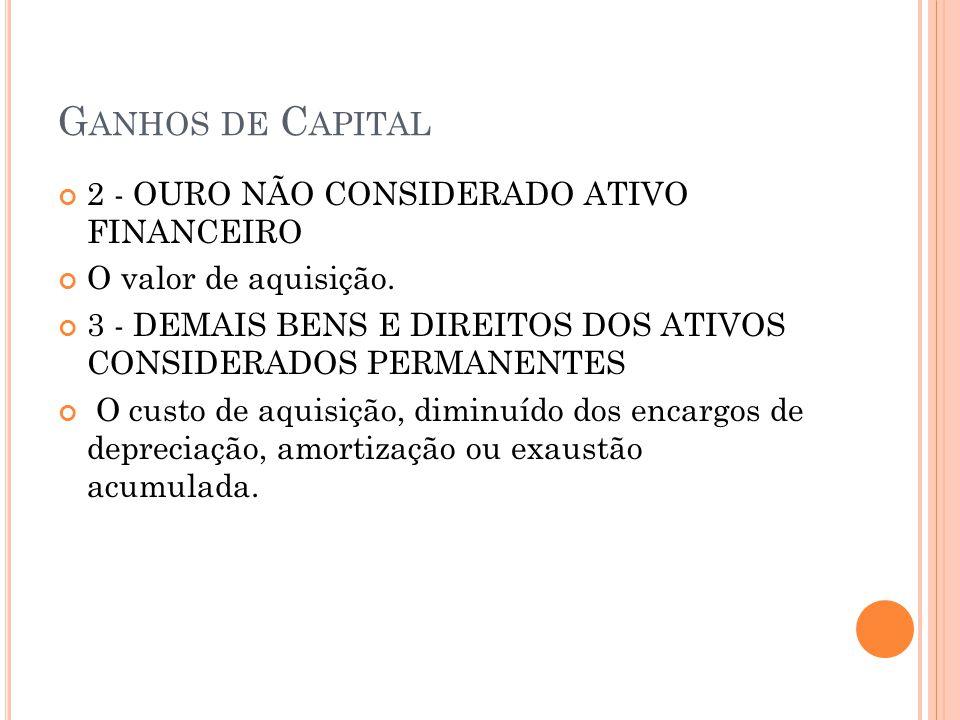 Ganhos de Capital 2 - OURO NÃO CONSIDERADO ATIVO FINANCEIRO