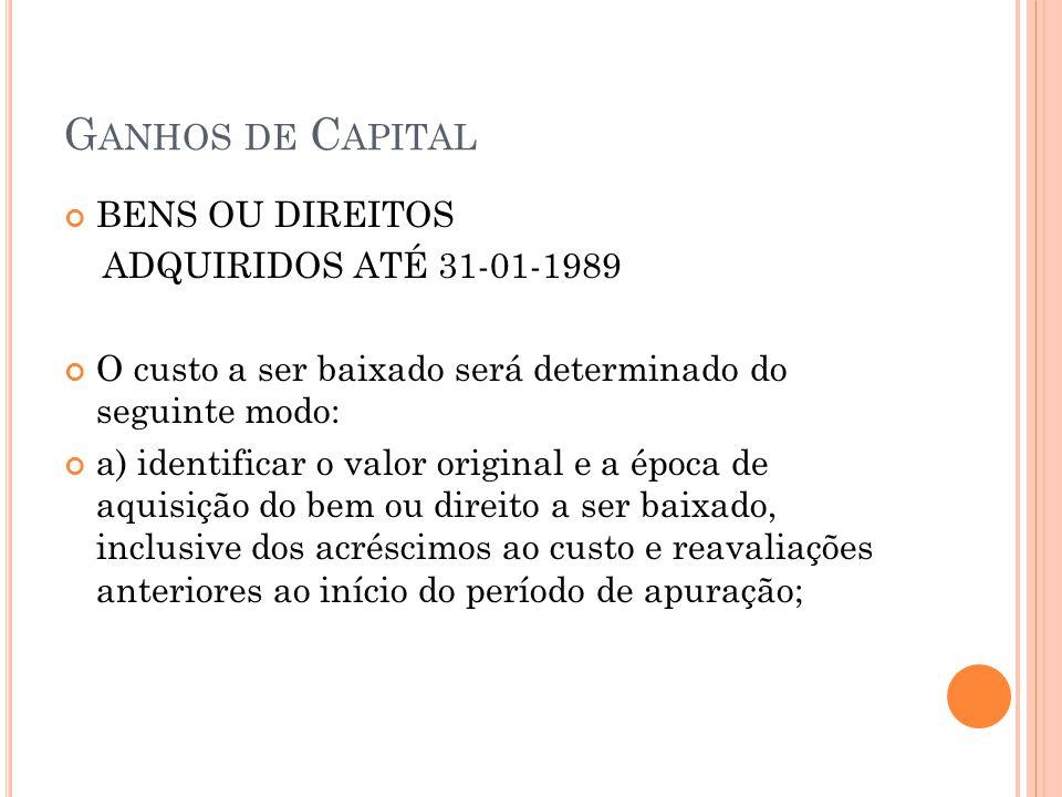 Ganhos de Capital BENS OU DIREITOS ADQUIRIDOS ATÉ 31-01-1989