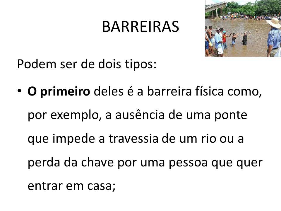 BARREIRAS Podem ser de dois tipos: