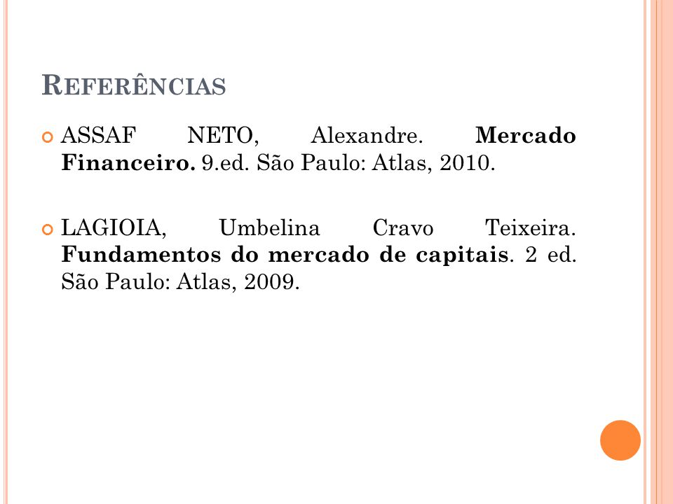 Referências ASSAF NETO, Alexandre. Mercado Financeiro. 9.ed. São Paulo: Atlas, 2010.