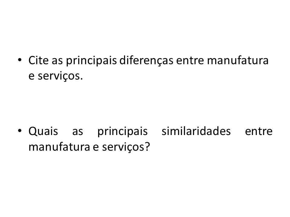 Cite as principais diferenças entre manufatura e serviços.