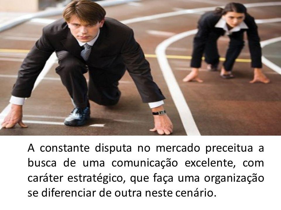 A constante disputa no mercado preceitua a busca de uma comunicação excelente, com caráter estratégico, que faça uma organização se diferenciar de outra neste cenário.