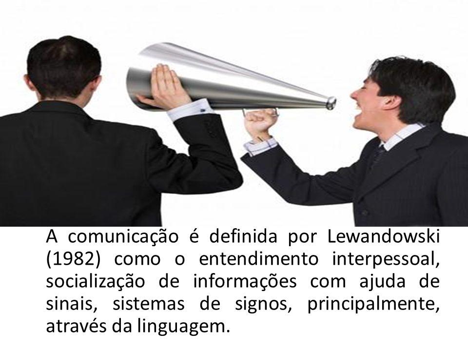 A comunicação é definida por Lewandowski (1982) como o entendimento interpessoal, socialização de informações com ajuda de sinais, sistemas de signos, principalmente, através da linguagem.