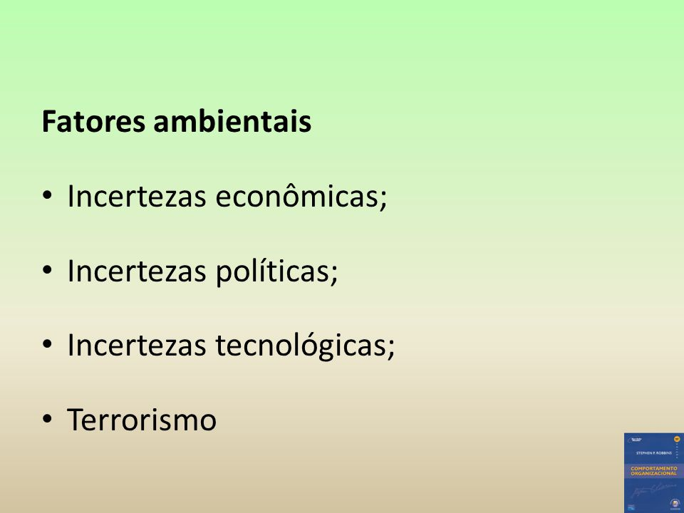 Fatores ambientais Incertezas econômicas; Incertezas políticas; Incertezas tecnológicas; Terrorismo