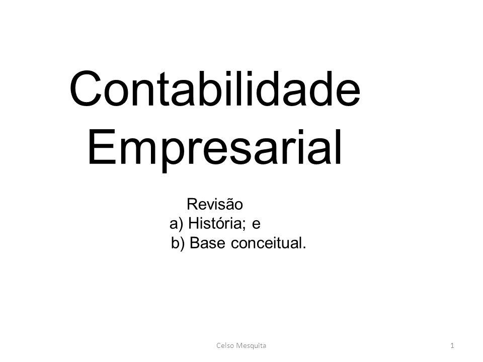 Contabilidade Empresarial Revisão a) História; e b) Base conceitual.