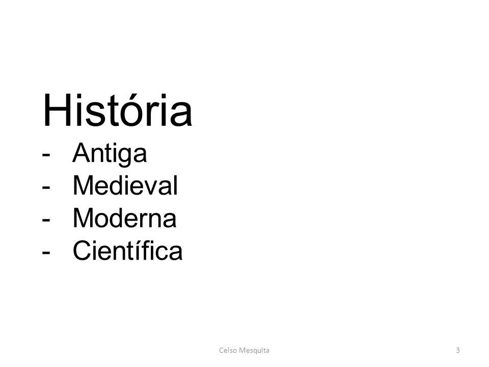 História Antiga Medieval Moderna Científica Celso Mesquita