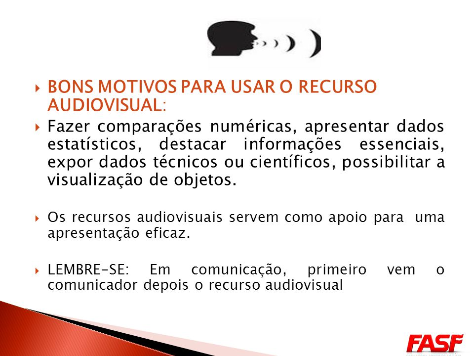 BONS MOTIVOS PARA USAR O RECURSO AUDIOVISUAL: