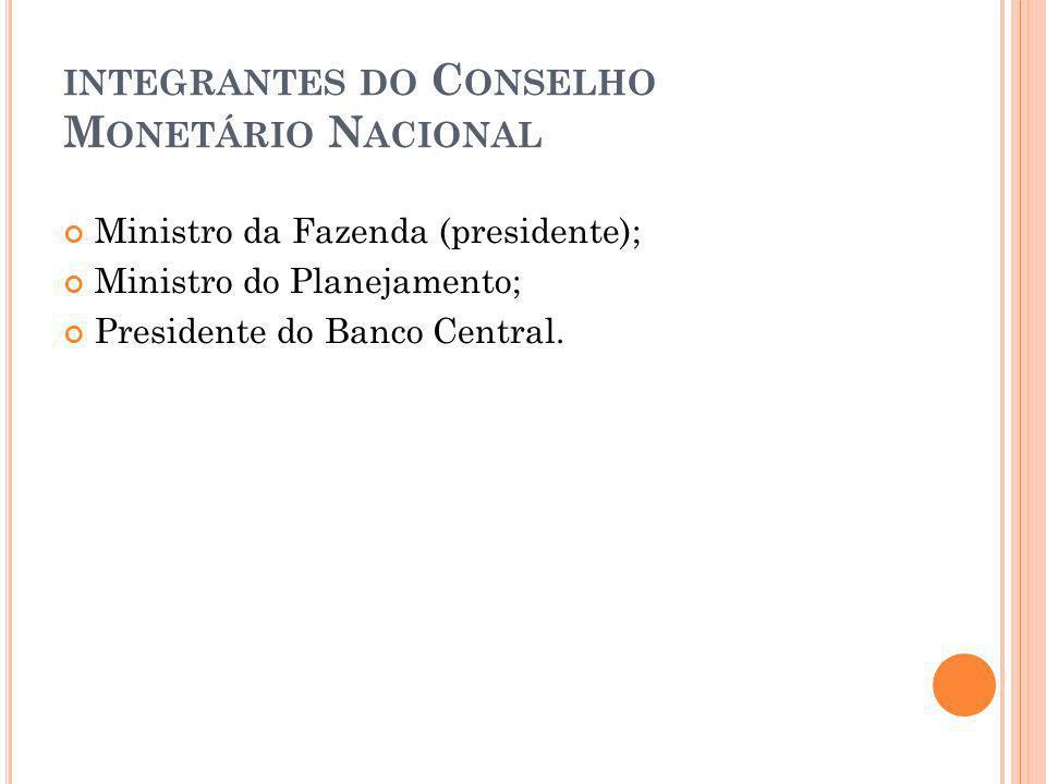 integrantes do Conselho Monetário Nacional