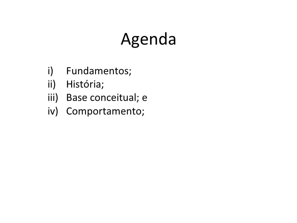 Fundamentos; História; Base conceitual; e Comportamento;