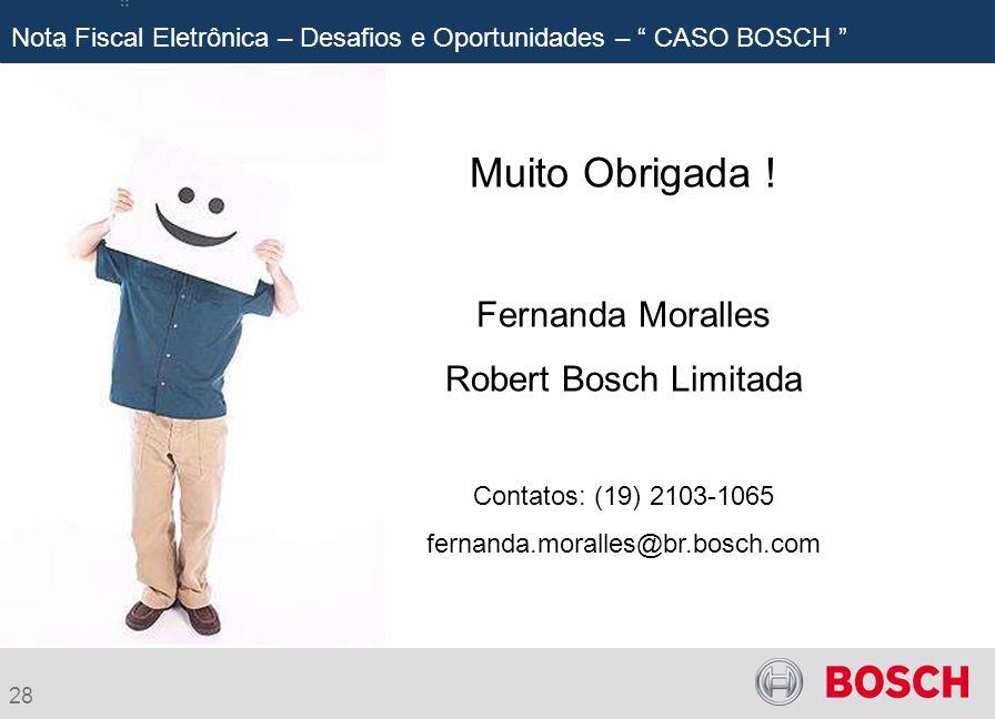 Muito Obrigada ! Fernanda Moralles Robert Bosch Limitada