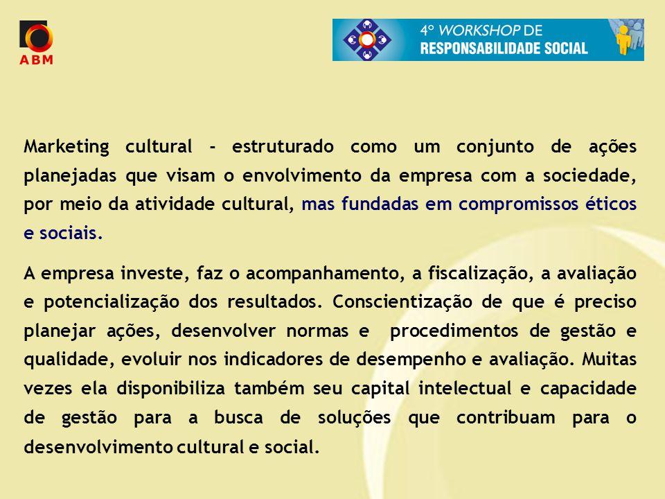 Marketing cultural - estruturado como um conjunto de ações planejadas que visam o envolvimento da empresa com a sociedade, por meio da atividade cultural, mas fundadas em compromissos éticos e sociais.