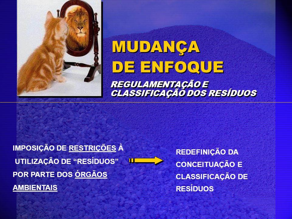 MUDANÇA DE ENFOQUE REGULAMENTAÇÃO E CLASSIFICAÇÃO DOS RESÍDUOS