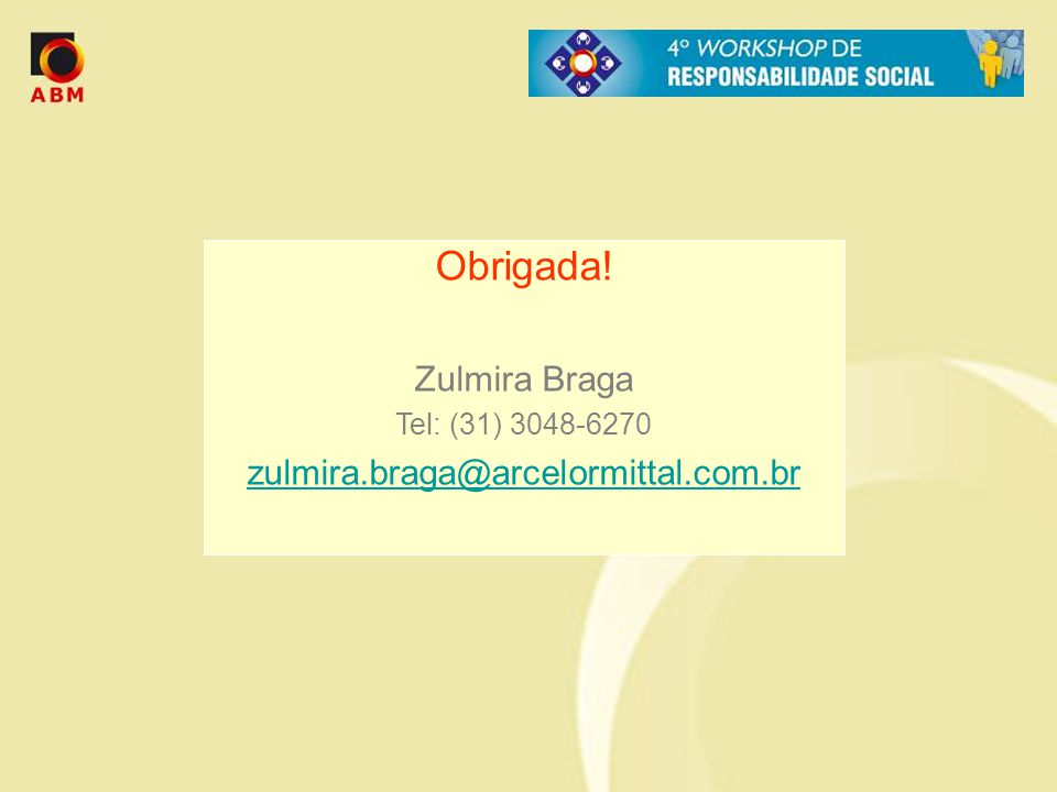 Obrigada! Zulmira Braga zulmira.braga@arcelormittal.com.br