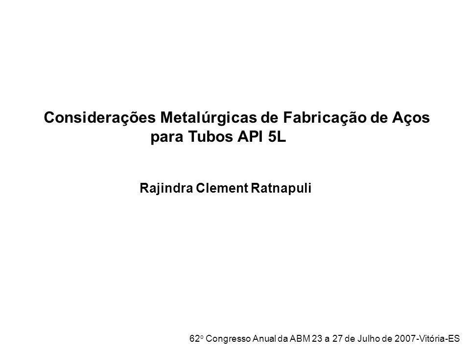 Considerações Metalúrgicas de Fabricação de Aços para Tubos API 5L