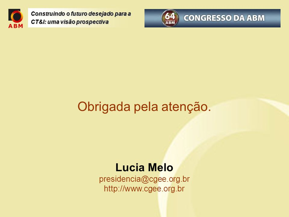 Obrigada pela atenção. Lucia Melo presidencia@cgee. org. br http://www