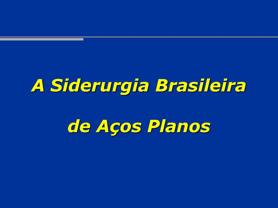 A Siderurgia Brasileira de Aços Planos